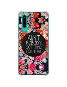 Coque Huawei P30 Fleur Flower Ain't nobody got time for that - Sara Eshak