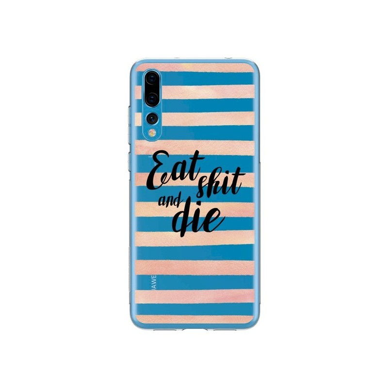 Coque Huawei P20 Pro Eat, Shit and Die Transparente - Maryline Cazenave