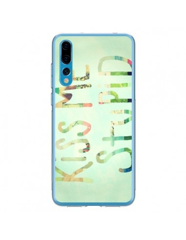Coque Huawei P20 Pro Kiss Me Stupid - R Delean