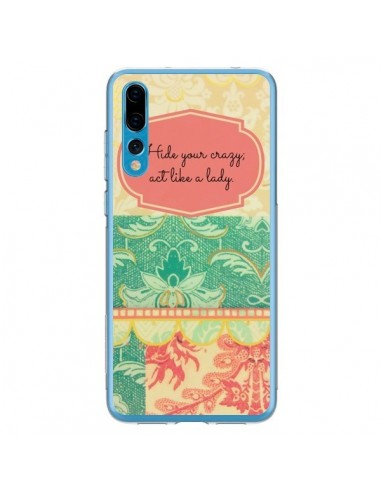 Coque Huawei P20 Pro Hide your Crazy, Act Like a Lady - R Delean