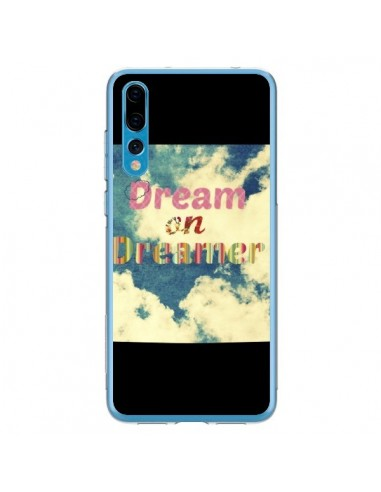 Coque Huawei P20 Pro Dream on Dreamer Rêves - R Delean