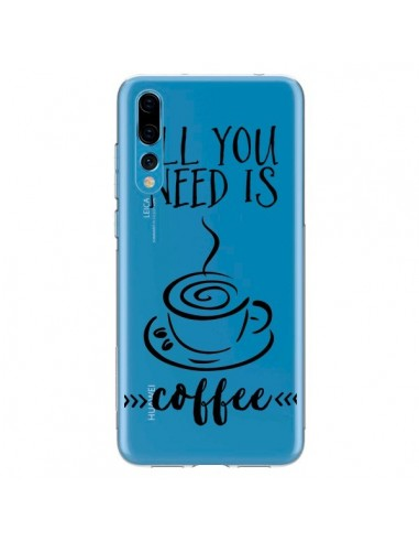 Coque Huawei P20 Pro All you need is coffee Transparente - Sylvia Cook