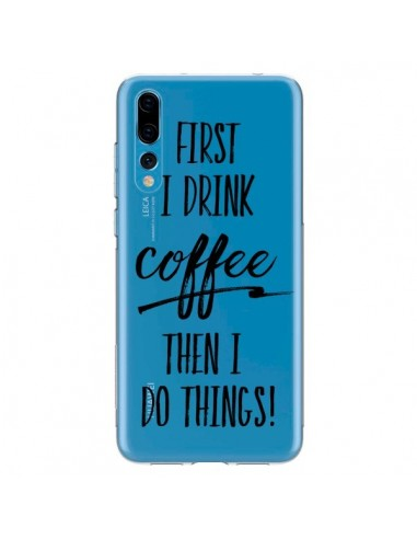 Coque Huawei P20 Pro First I drink Coffee, then I do things Transparente - Sylvia Cook