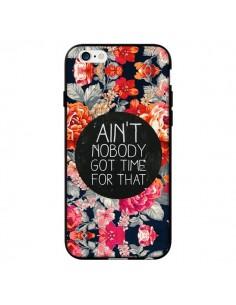Coque Fleur Flower Ain't nobody got time for that pour iPhone 6 - Sara Eshak