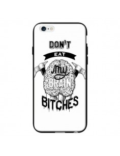 Coque Don't eat my brain Bitches Cerveau Blanc pour iPhone 6 - Senor Octopus