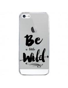 Coque iPhone 5/5S et SE Be a little Wild, Sois sauvage Transparente - Sylvia Cook