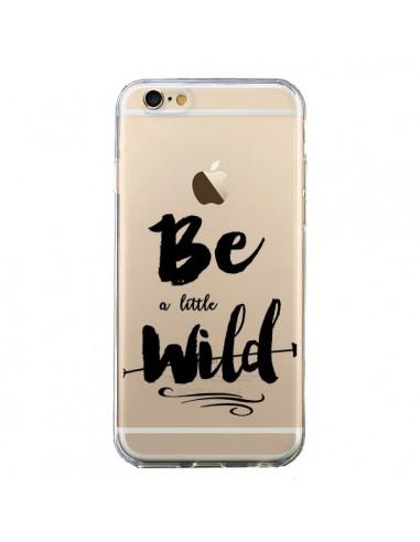 Coque Be a little Wild, Sois sauvage Transparente pour iPhone 6 et 6S - Sylvia Cook