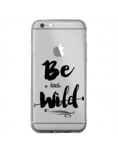 Coque Be a little Wild, Sois sauvage Transparente pour iPhone 6 Plus et 6S Plus - Sylvia Cook