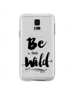 Coque Be a little Wild, Sois sauvage Transparente pour Samsung Galaxy S5 - Sylvia Cook