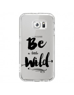 Coque Be a little Wild, Sois sauvage Transparente pour Samsung Galaxy S6 - Sylvia Cook