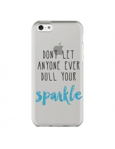 Coque Don't let anyone ever dull your sparkle Transparente pour iPhone 5C - Sylvia Cook