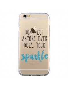Coque Don't let anyone ever dull your sparkle Transparente pour iPhone 6 et 6S - Sylvia Cook