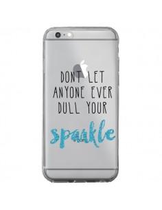 Coque Don't let anyone ever dull your sparkle Transparente pour iPhone 6 Plus et 6S Plus - Sylvia Cook