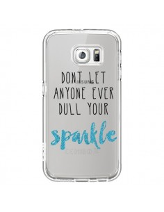 Coque Don't let anyone ever dull your sparkle Transparente pour Samsung Galaxy S6 - Sylvia Cook