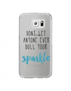 Coque Don't let anyone ever dull your sparkle Transparente pour Samsung Galaxy S6 Edge - Sylvia Cook
