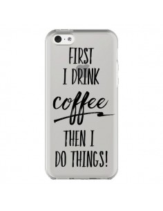 Coque iPhone 5C First I drink Coffee, then I do things Transparente - Sylvia Cook