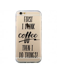 Coque iPhone 6 et 6S First I drink Coffee, then I do things Transparente - Sylvia Cook