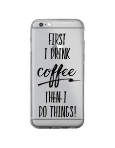Coque iPhone 6 Plus et 6S Plus First I drink Coffee, then I do things Transparente - Sylvia Cook