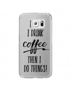 Coque First I drink Coffee, then I do things Transparente pour Samsung Galaxy S6 Edge - Sylvia Cook