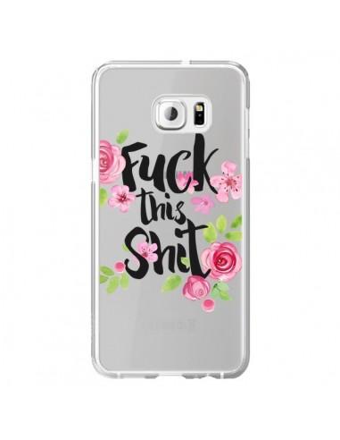 Coque Fuck this Shit Flower Fleur Transparente pour Samsung Galaxy S6 Edge Plus - Maryline Cazenave