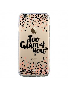 Coque iPhone 6 et 6S Too Glamour 4 you Trop Glamour pour Toi Transparente - Ebi Emporium