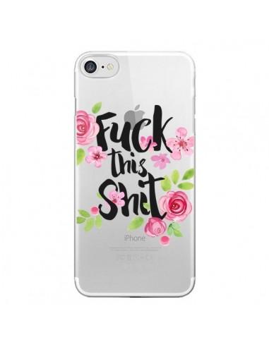 Coque iPhone 7 et 8 Fuck this Shit Flower Fleur Transparente - Maryline Cazenave