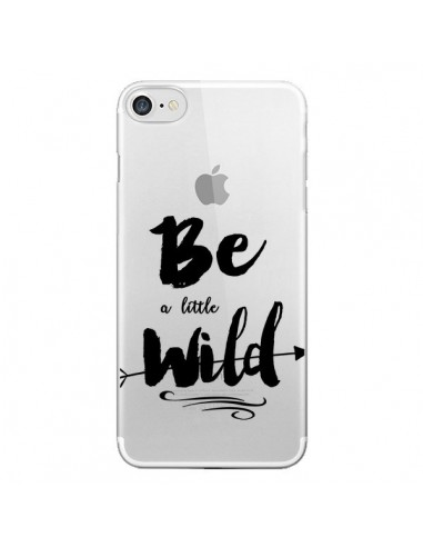 Coque iPhone 7 et 8 Be a little Wild, Sois sauvage Transparente - Sylvia Cook