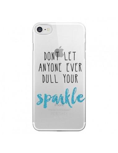 Coque Don't let anyone ever dull your sparkle Transparente pour iPhone 7 et 8 - Sylvia Cook
