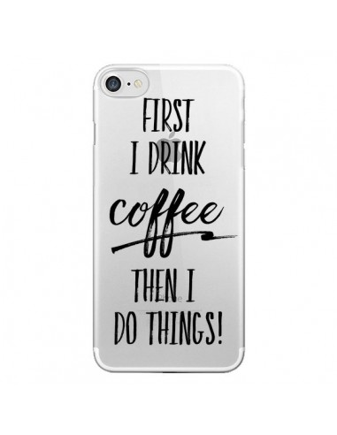 Coque iPhone 7 et 8 First I drink Coffee, then I do things Transparente - Sylvia Cook