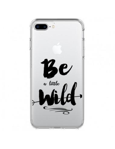 Coque Be a little Wild, Sois sauvage Transparente pour iPhone 7 Plus - Sylvia Cook