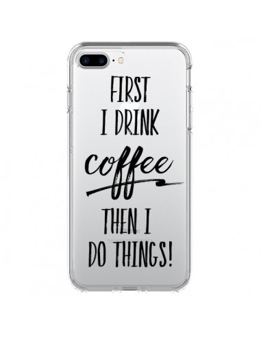Coque First I drink Coffee, then I do things Transparente pour iPhone 7 Plus et 8 Plus - Sylvia Cook