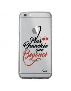 Coque iPhone 6 Plus et 6S Plus Plus Branchée que Beyoncé Transparente - Lolo Santo