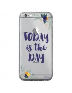 Coque iPhone 6 Plus et 6S Plus Today is the day Fleurs Transparente - Chapo