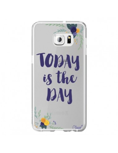 Coque Today is the day Fleurs Transparente pour Samsung Galaxy S6 Edge Plus - Chapo