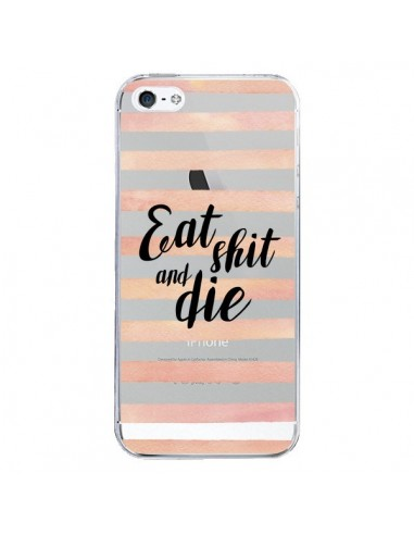 Coque iPhone 5/5S et SE Eat, Shit and Die Transparente - Maryline Cazenave