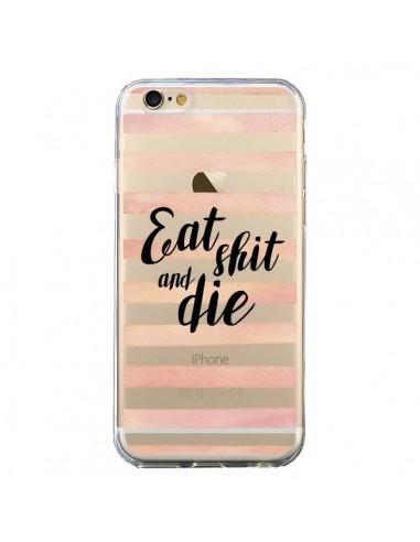 Coque Eat, Shit and Die Transparente pour iPhone 6 et 6S - Maryline Cazenave