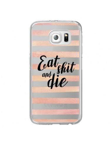Coque Eat, Shit and Die Transparente pour Samsung Galaxy S6 Edge - Maryline Cazenave
