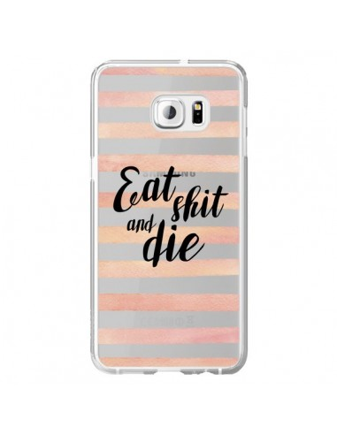 Coque Eat, Shit and Die Transparente pour Samsung Galaxy S6 Edge Plus - Maryline Cazenave