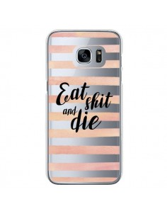 Coque Eat, Shit and Die Transparente pour Samsung Galaxy S7 - Maryline Cazenave