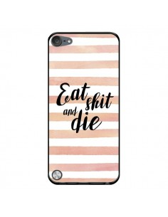 Coque Eat, Shit and Die pour iPod Touch 5 - Maryline Cazenave