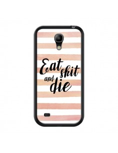 Coque Eat, Shit and Die pour Samsung Galaxy S4 Mini - Maryline Cazenave