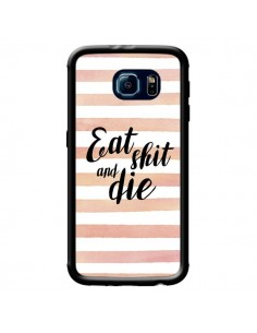 Coque Eat, Shit and Die pour Samsung Galaxy S6 - Maryline Cazenave
