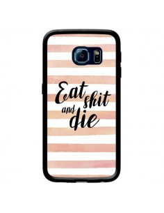 Coque Eat, Shit and Die pour Samsung Galaxy S6 Edge - Maryline Cazenave