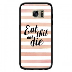 Coque Eat, Shit and Die pour Samsung Galaxy S7 Edge - Maryline Cazenave