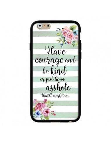 Coque iPhone 6 et 6S Courage, Kind, Asshole - Maryline Cazenave