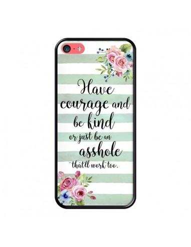 Coque iPhone 5C Courage, Kind,...