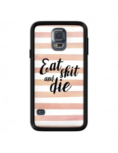 Coque Eat, Shit and Die pour Samsung Galaxy S5 - Maryline Cazenave