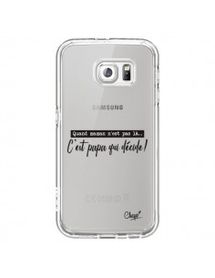 Coque C'est Papa qui Décide Transparente pour Samsung Galaxy S6 - Chapo