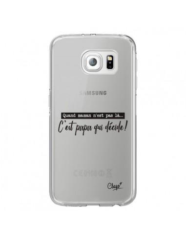 Coque C'est Papa qui Décide Transparente pour Samsung Galaxy S6 Edge - Chapo