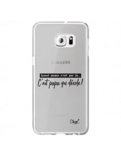 Coque C'est Papa qui Décide Transparente pour Samsung Galaxy S6 Edge Plus - Chapo